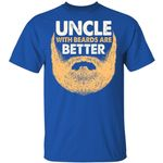 Uncle With Beards Are Better T-shirt Funny Family Tee