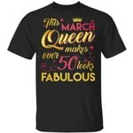 This March Queen Makes Over 50 Looks Fabulous T-shirt Birthday Tee