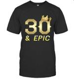 Shirt For Men Epic 30th Birthday Gift King Crown Tee