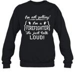 I'm Not Yelling I'm A Firefighter Family Crewneck Sweatshirt Tee