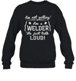 I'm Not Yelling I'm A Welder Family Crewneck Sweatshirt Tee
