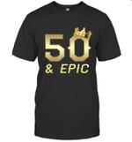 Shirt For Men Epic 50th Birthday Gift King Crown Tee