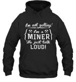 I'm Not Yelling I'm A Miner Family Hoodie Sweatshirt Tee