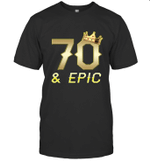 Shirt For Men Epic 70th Birthday Gift King Crown Tee