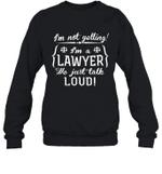 I'm Not Yelling I'm A Lawyer Family Crewneck Sweatshirt Tee