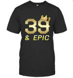 Shirt For Men Epic 39th Birthday Gift King Crown Tee