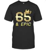 Shirt For Men Epic 65th Birthday Gift King Crown Tee