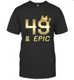 Shirt For Men Epic 49th Birthday Gift King Crown Tee