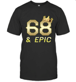 Shirt For Men Epic 68th Birthday Gift King Crown Tee