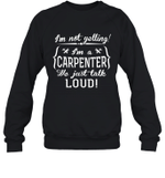 I'm Not Yelling I'm A Carpenter Family Crewneck Sweatshirt Tee