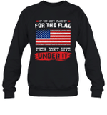 If You Don't Stand Up For The Flag Then Don't Live Under It Family Crewneck Sweatshirt Tee