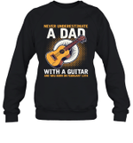 Never Underestimate A Dad With A Guitar Birthday February 13th Crewneck Sweatshirt Tee