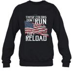 These Colors Don't Run They Reload Patriot Crewneck Sweatshirt Family Tee
