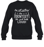 I'm Not Yelling I'm A Dentist Crewneck Sweatshirt Tee
