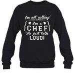 I'm Not Yelling I'm A Chef Family Crewneck Sweatshirt Tee
