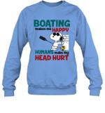 Joe Cool Snoopy Boating Crewneck Sweatshirt Boating Makes Me Happy