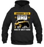 Dad King Of Dirty Road Jeep Birthday January 11th Hoodie Sweatshirt Tee