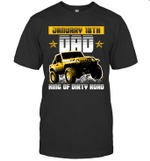 Dad King Of Dirty Road Jeep Birthday January 18th T-shirt Tee
