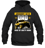 Dad King Of Dirty Road Jeep Birthday January 12th Hoodie Sweatshirt Tee