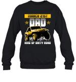 Dad King Of Dirty Road Jeep Birthday March 21st Crewneck Sweatshirt Tee