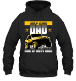 Dad King Of Dirty Road Jeep Birthday July 23rd Hoodie Sweatshirt Tee