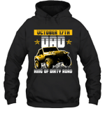Dad King Of Dirty Road Jeep Birthday October 17th Hoodie Sweatshirt Tee