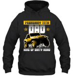 Dad King Of Dirty Road Jeep Birthday February 11th Hoodie Sweatshirt Tee