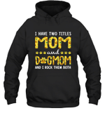 I Have Two Titles Mom And DogMom Sunflower Family Hoodie Sweatshirt