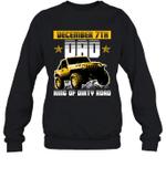 Dad King Of Dirty Road Jeep Birthday December 7th Crewneck Sweatshirt Tee