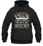 I Am Not Spoiled I m Just Well Taken Care Of By A Freaking Awesome March Guy Birthday Hoodie Sweatshirt