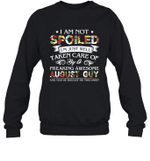 I Am Not Spoiled I m Just Well Taken Care Of By A Freaking Awesome August Guy Birthday Crewneck Sweatshirt