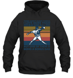 Arent Many Things I Love Than Baseball But Being Bonus Dad Family Hoodie Sweatshirt
