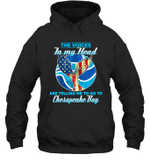 The Voice In My Head Telling Me To Go Fishing At Chesapeake Bay Hoodie Sweatshirt