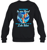The Voice In My Head Telling Me To Go Fishing At Lake Tahoe Crewneck Sweatshirt