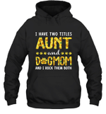 I Have Two Titles Aunt And Dog Mom Sunflower Family Hoodie Sweatshirt