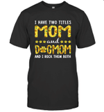 I Have Two Titles Mom And DogMom Sunflower Family T-shirt