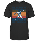 Arent Many Things I Love Than Baseball But Being Bonus Dad Family T-shirt