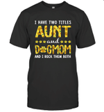 I Have Two Titles Aunt And Dog Mom Sunflower Family T-shirt