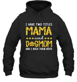 I Have Two Titles Mama And DogMom Sunflower Family Hoodie Sweatshirt