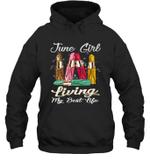 Girl With Lipstick Living My Best Life June Hoodie Sweatshirt