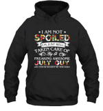 I Am Not Spoiled I m Just Well Taken Care Of By A Freaking Awesome July Guy Birthday Hoodie Sweatshirt