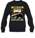 Dad King Of Dirty Road Jeep Birthday April 27th Crewneck Sweatshirt
