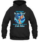 The Voice In My Head Telling Me To Go Fishing At Lake Tahoe Hoodie Sweatshirt