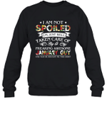 I Am Not Spoiled I m Just Well Taken Care Of By A Freaking Awesome January Guy Birthday Crewneck Sweatshirt