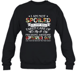 I Am Not Spoiled I m Just Well Taken Care Of By A Freaking Awesome September Guy Birthday Crewneck Sweatshirt