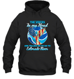 The Voice In My Head Telling Me To Go Fishing At Colorado River Hoodie Sweatshirt