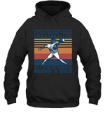 Aren t Many Things I Love Than Baseball But Being Dad Family Hoodie Sweatshirt