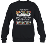 I Am Not Spoiled I m Just Well Taken Care Of By A Freaking Awesome October Guy Birthday Crewneck Sweatshirt