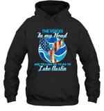 The Voice In My Head Telling Me To Go Fishing At Lake Austin Hoodie Sweatshirt