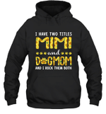 I Have Two Titles Mimi And DogMom Sunflower Family Hoodie Sweatshirt